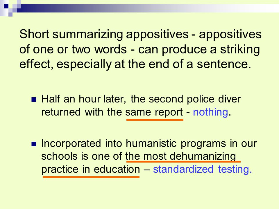 Short summarizing appositives - appositives of one or two words - can produce a striking effect, especially at the end of a sentence.