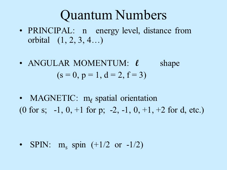 Quantum Numbers PRINCIPAL: n energy level, distance from orbital (1, 2, 3, 4…) ANGULAR MOMENTUM: l shape.