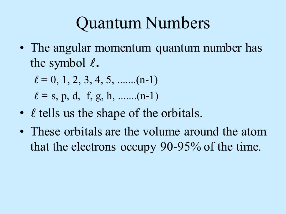 Quantum Numbers The angular momentum quantum number has the symbol .