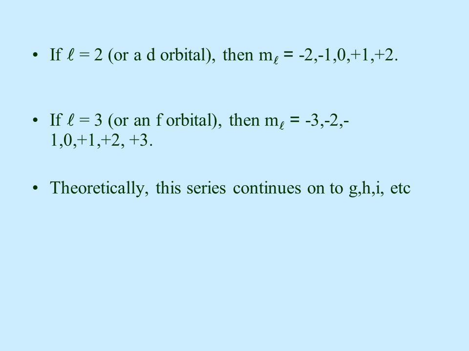 If  = 2 (or a d orbital), then m = -2,-1,0,+1,+2.