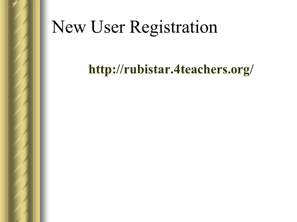 New User Registration http://rubistar.4teachers.org/