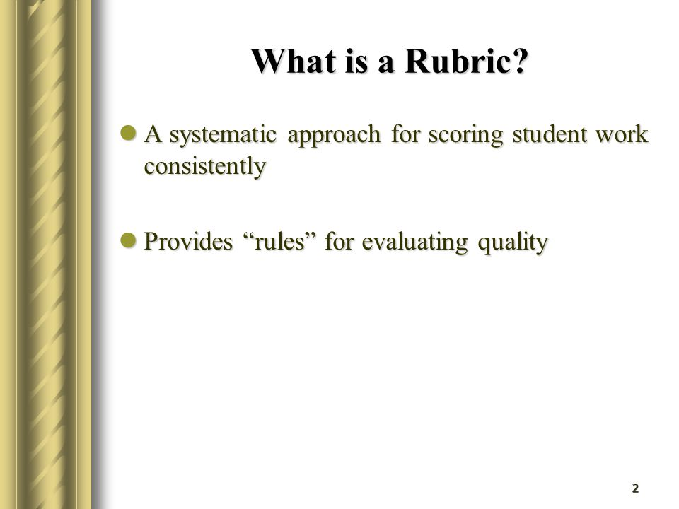 What is a Rubric. A systematic approach for scoring student work consistently.