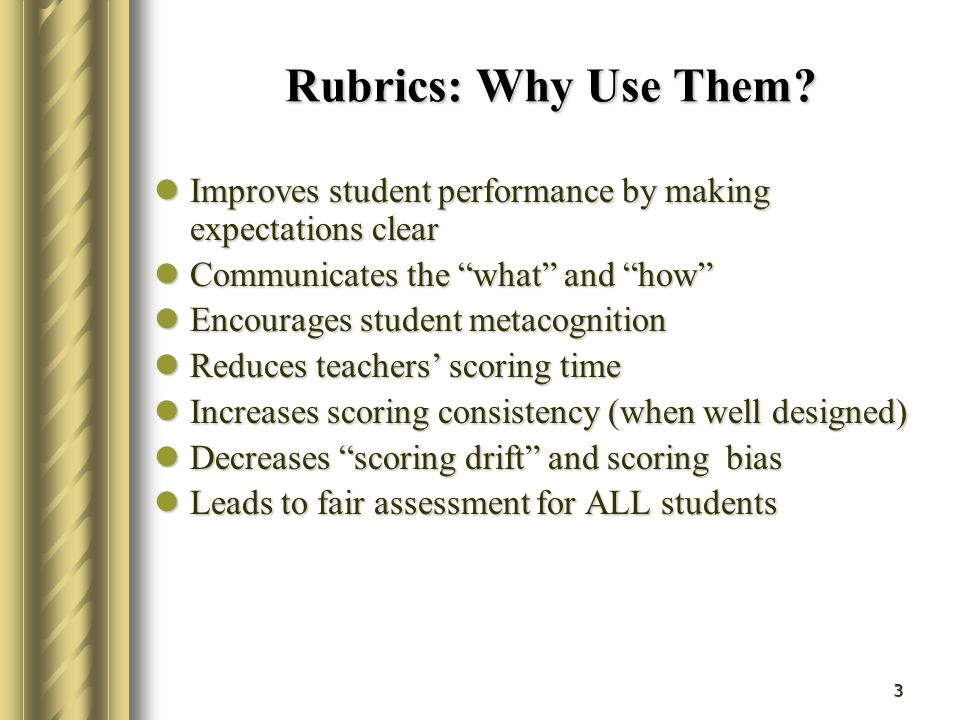 Rubrics: Why Use Them Improves student performance by making expectations clear. Communicates the what and how