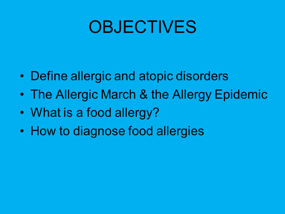 OBJECTIVES Define allergic and atopic disorders