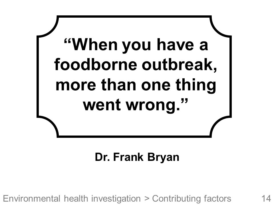 When you have a foodborne outbreak, more than one thing went wrong.