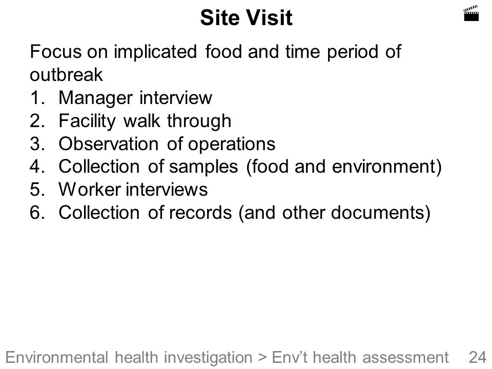  Site Visit Focus on implicated food and time period of outbreak