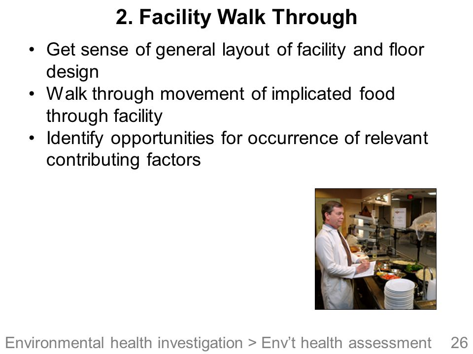2. Facility Walk Through Get sense of general layout of facility and floor design. Walk through movement of implicated food through facility.