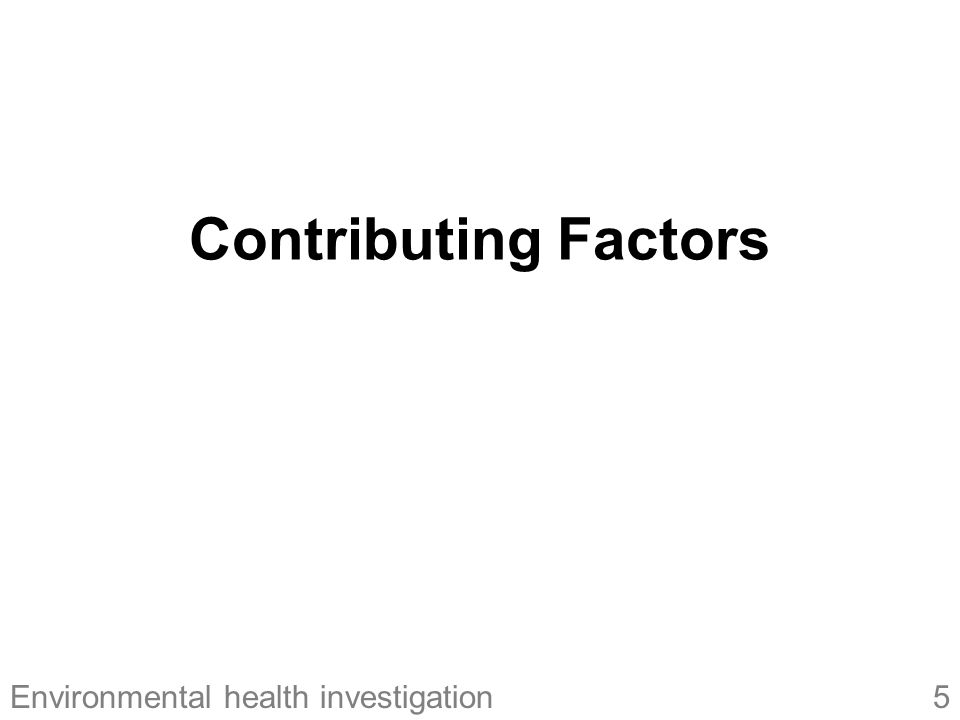 Contributing Factors Note to instructor: This is just a transition slide to indicate topics.
