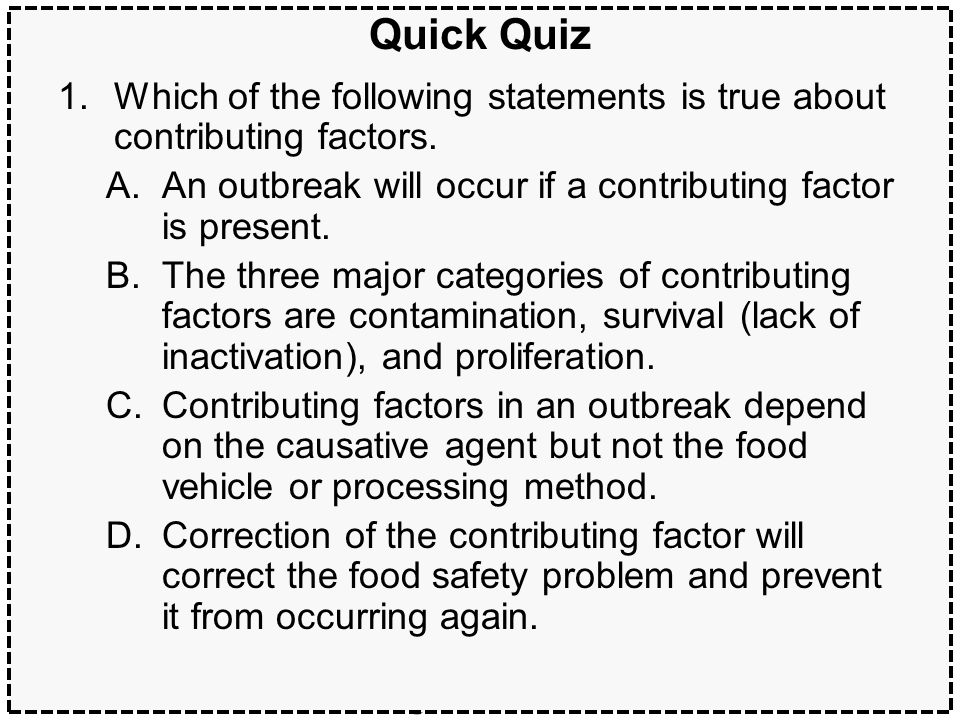 Quick Quiz Which of the following statements is true about contributing factors. An outbreak will occur if a contributing factor is present.