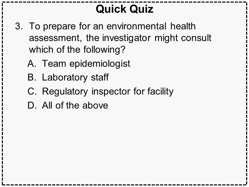 Quick Quiz To prepare for an environmental health assessment, the investigator might consult which of the following