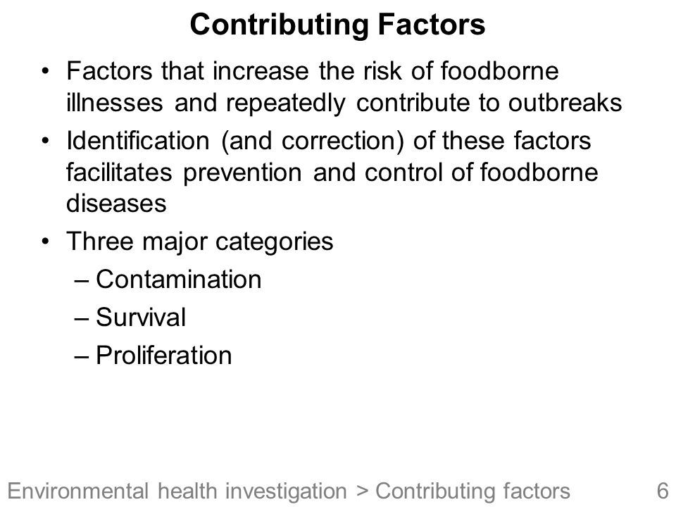 Contributing Factors Factors that increase the risk of foodborne illnesses and repeatedly contribute to outbreaks.