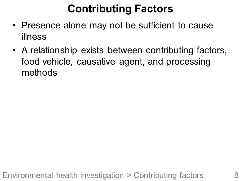 Contributing Factors Presence alone may not be sufficient to cause illness.