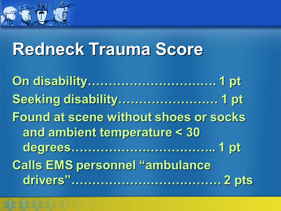 Redneck Trauma Score On disability…………………………. 1 pt