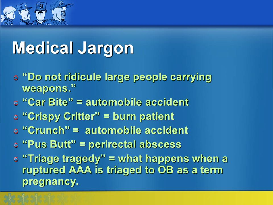 Medical Jargon Do not ridicule large people carrying weapons.
