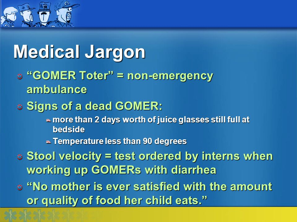 Medical Jargon GOMER Toter = non-emergency ambulance