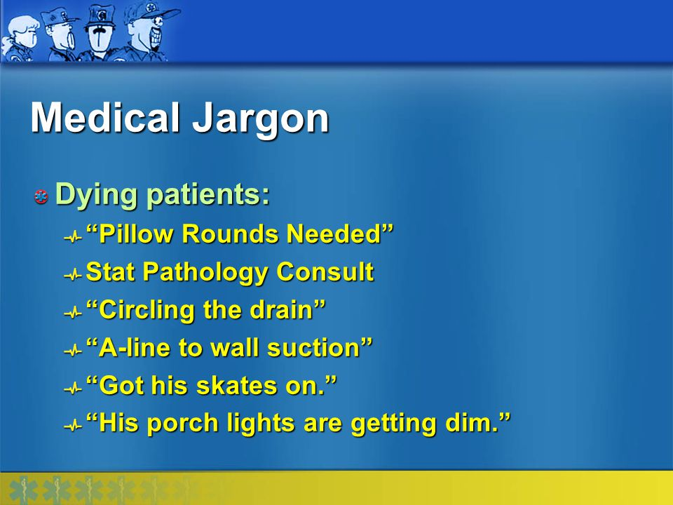 Medical Jargon Dying patients: Pillow Rounds Needed