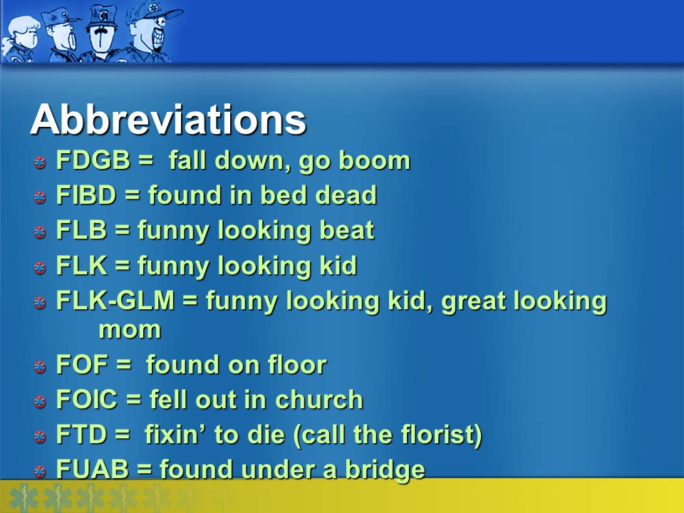 Abbreviations FDGB = fall down, go boom FIBD = found in bed dead