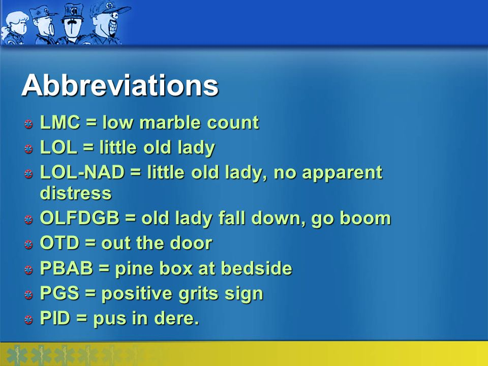 Abbreviations LMC = low marble count LOL = little old lady