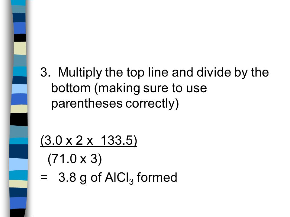 3. Multiply the top line and divide by the bottom (making sure to use parentheses correctly)
