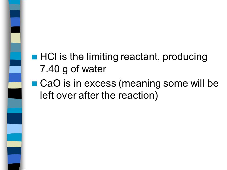 HCl is the limiting reactant, producing 7.40 g of water