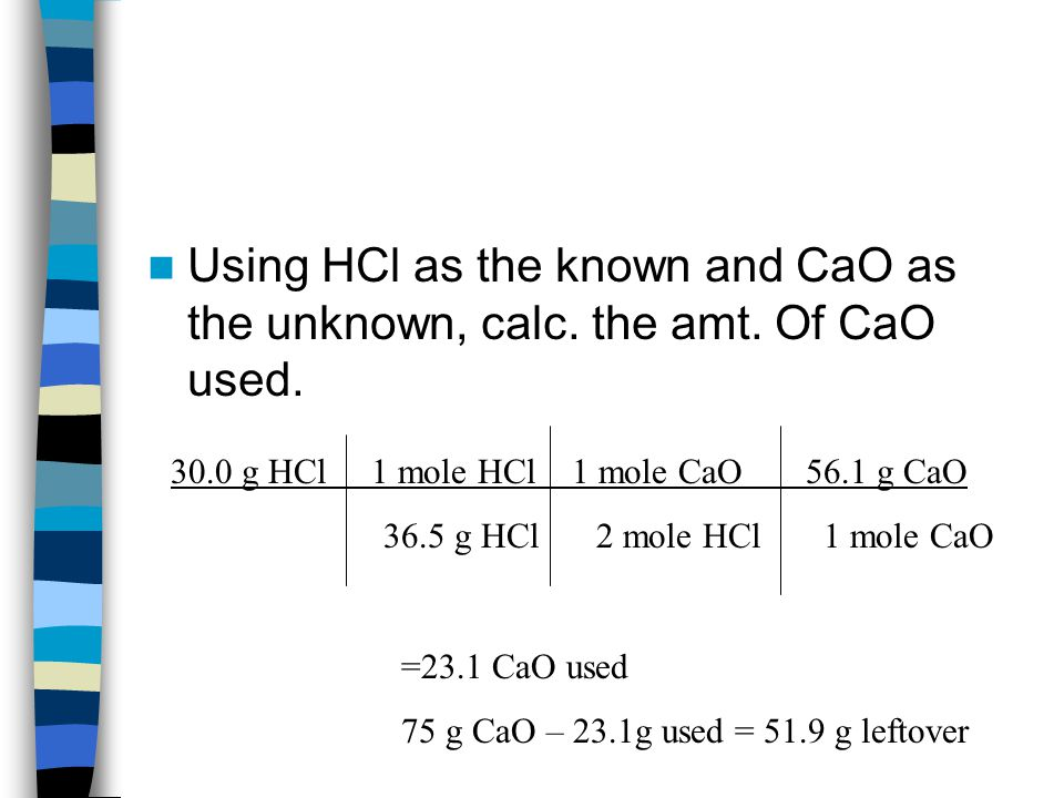 Using HCl as the known and CaO as the unknown, calc. the amt