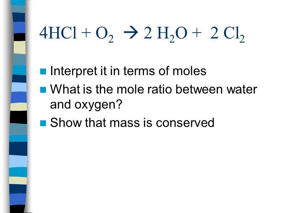 4HCl + O2  2 H2O + 2 Cl2 Interpret it in terms of moles