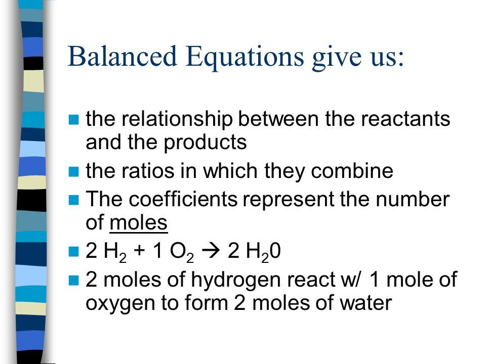 Balanced Equations give us: