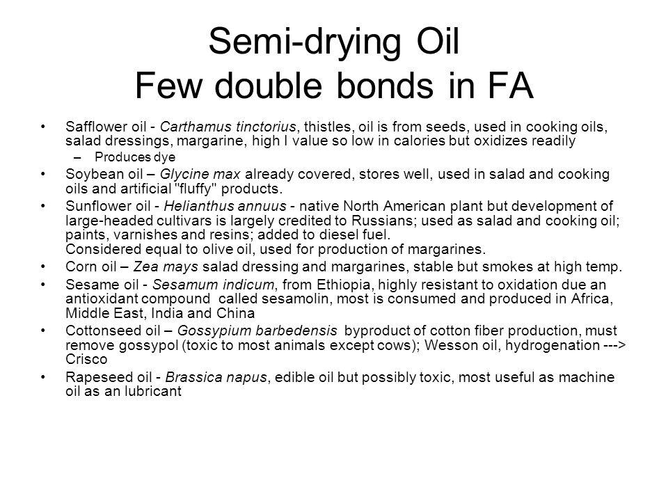 Semi-drying Oil Few double bonds in FA
