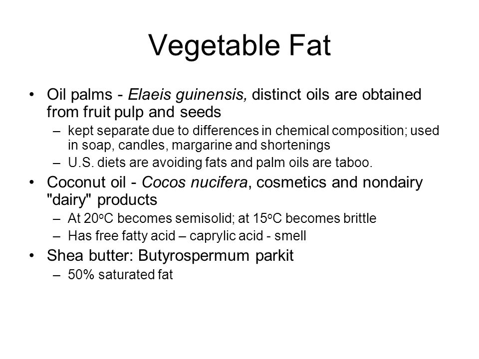 Vegetable Fat Oil palms - Elaeis guinensis, distinct oils are obtained from fruit pulp and seeds.