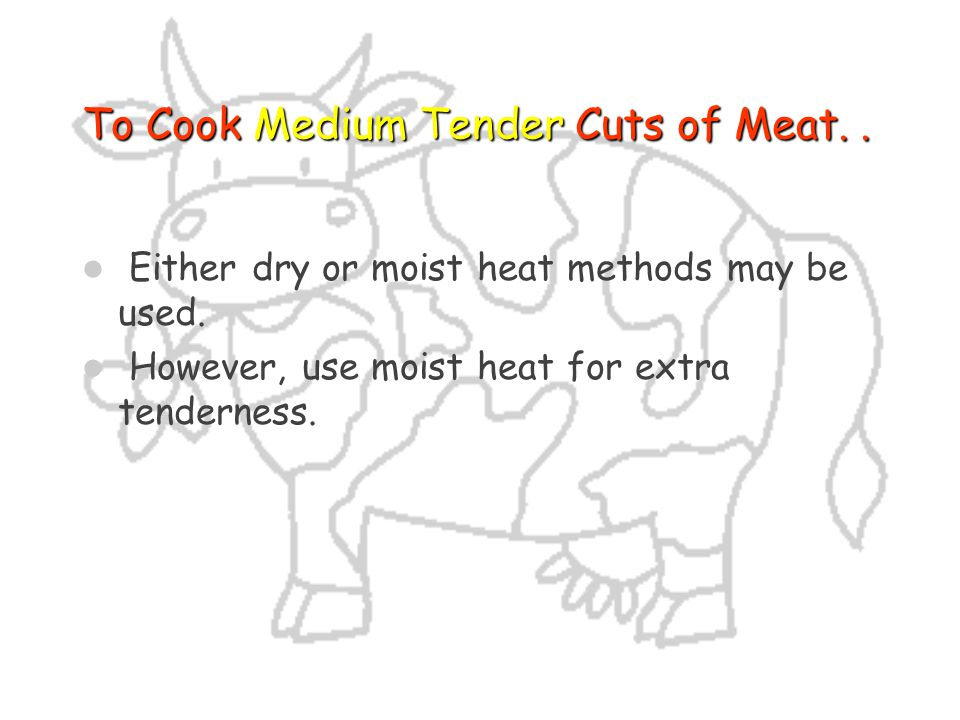 To Cook Medium Tender Cuts of Meat. .