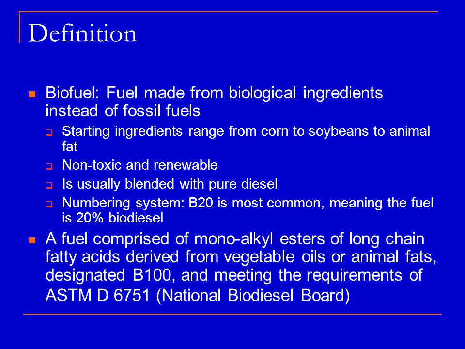 Definition Biofuel: Fuel made from biological ingredients instead of fossil fuels. Starting ingredients range from corn to soybeans to animal fat.