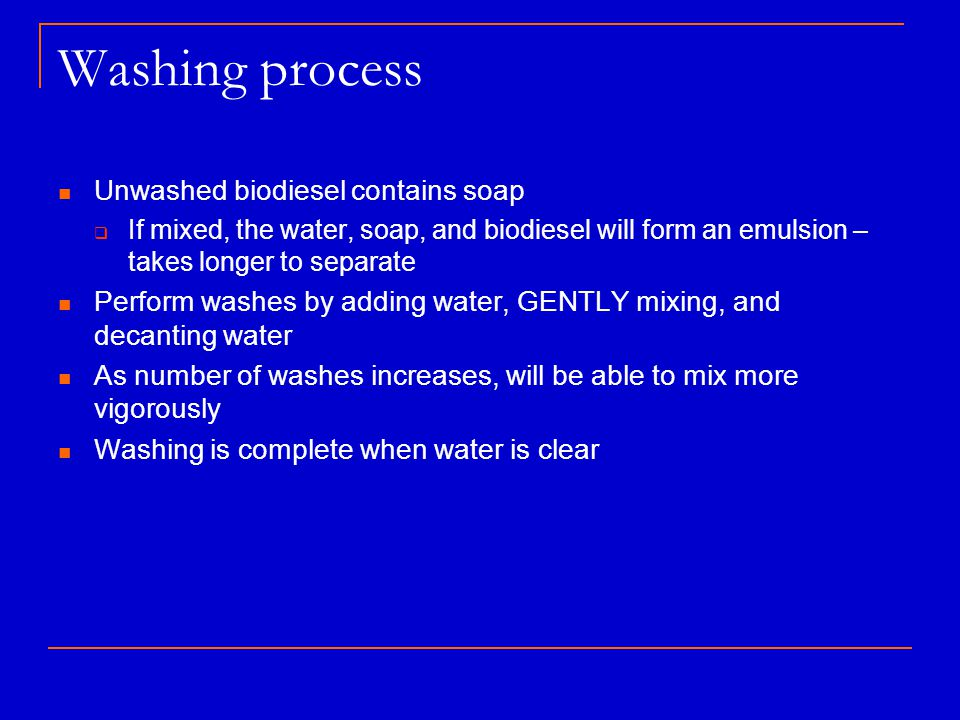 Washing process Unwashed biodiesel contains soap