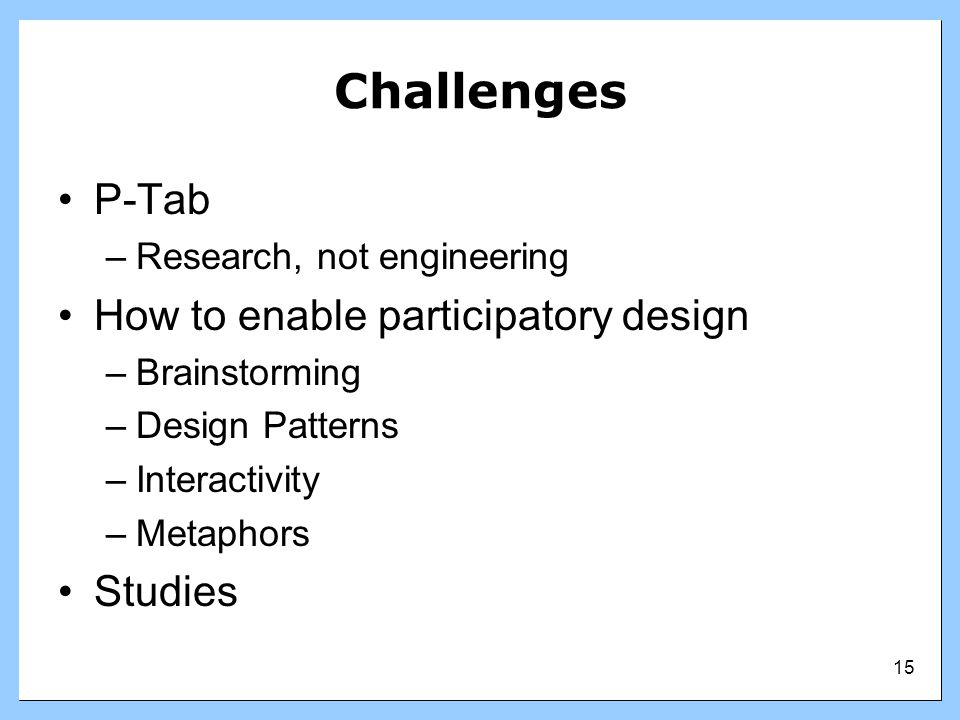 Challenges P-Tab How to enable participatory design Studies