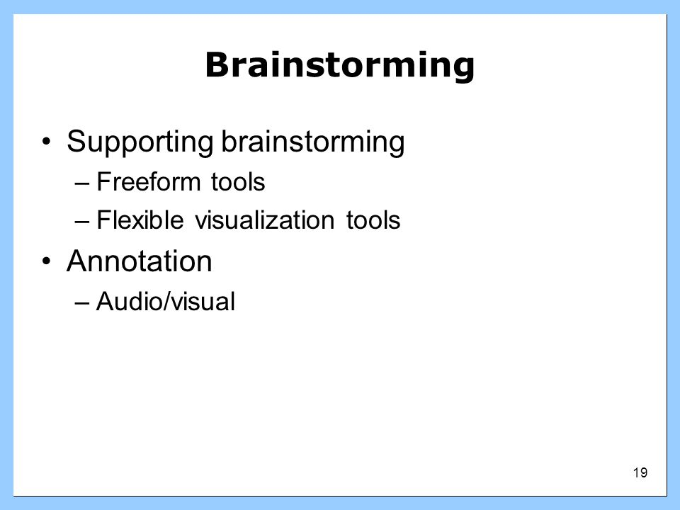 Brainstorming Supporting brainstorming Annotation Freeform tools