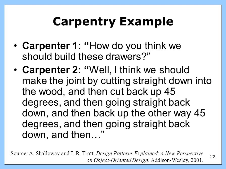 Carpentry Example Carpenter 1: How do you think we should build these drawers