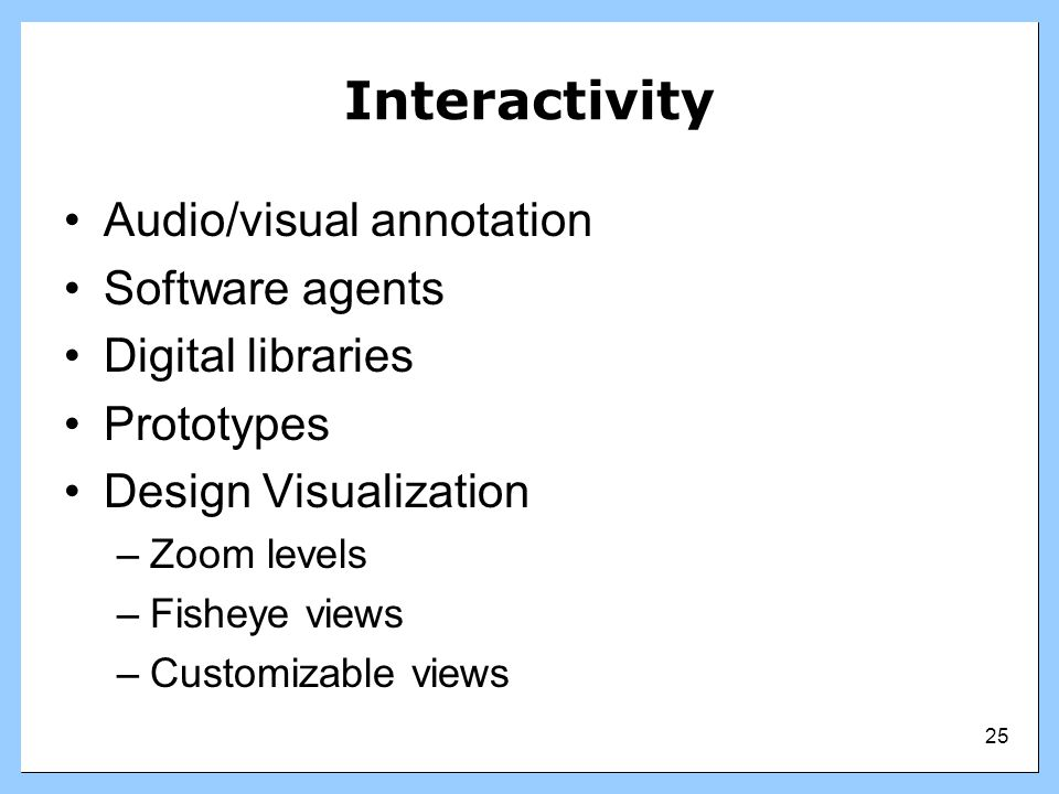 Interactivity Audio/visual annotation Software agents