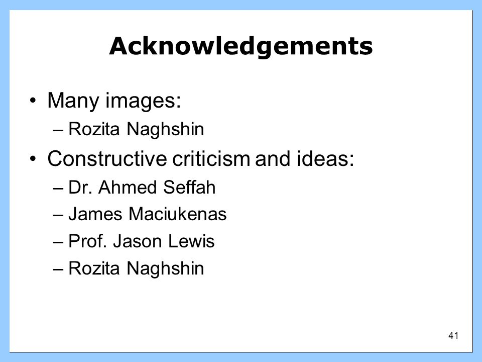 Acknowledgements Many images: Constructive criticism and ideas: