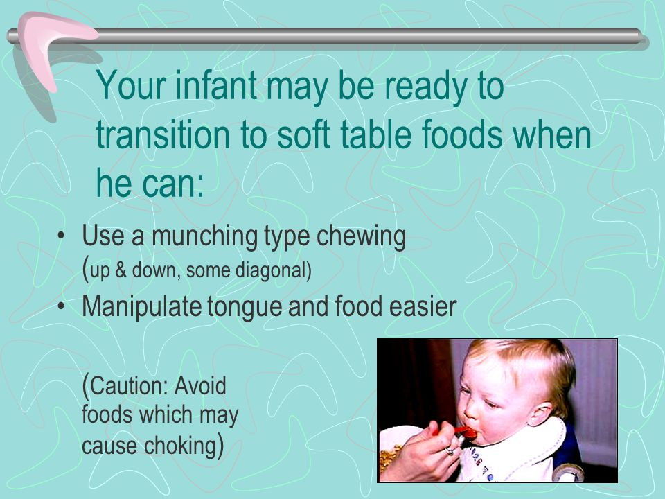 Your infant may be ready to transition to soft table foods when he can: