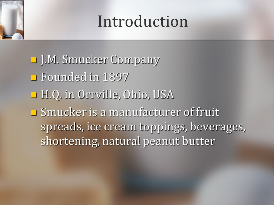 Introduction J.M. Smucker Company Founded in 1897