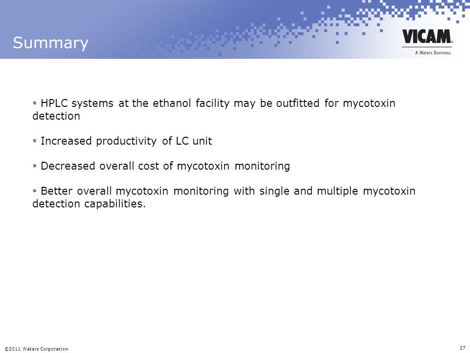 Summary HPLC systems at the ethanol facility may be outfitted for mycotoxin detection. Increased productivity of LC unit.