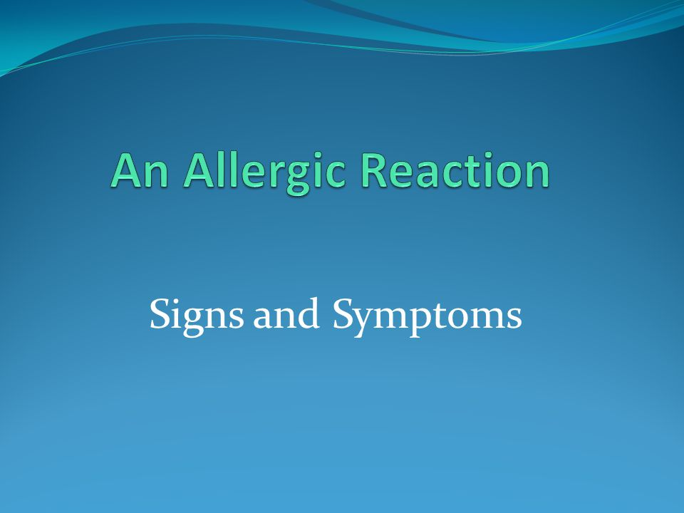 An Allergic Reaction Signs and Symptoms