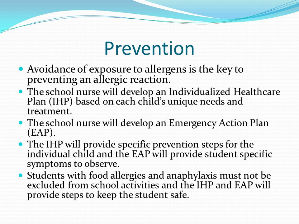 Prevention Avoidance of exposure to allergens is the key to preventing an allergic reaction.