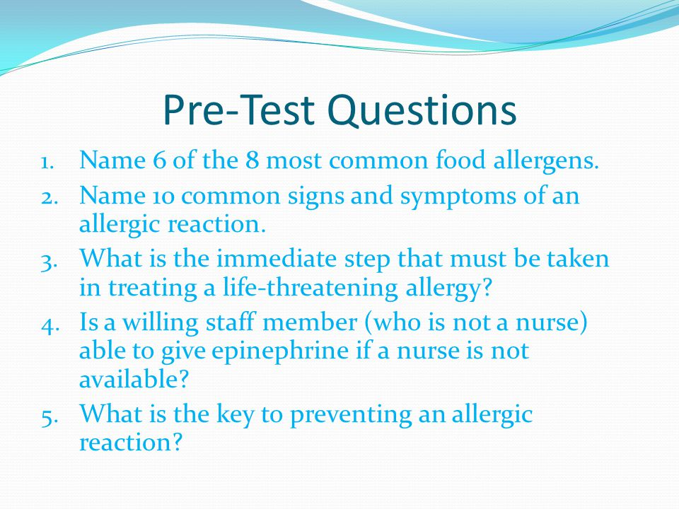 Pre-Test Questions Name 6 of the 8 most common food allergens.