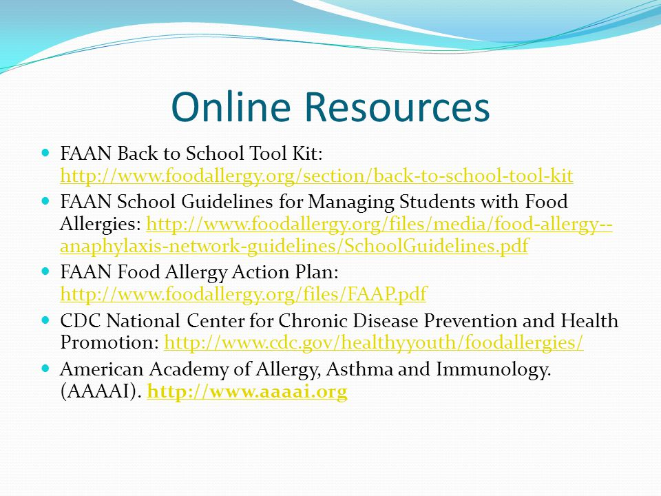 Online Resources FAAN Back to School Tool Kit: http://www.foodallergy.org/section/back-to-school-tool-kit.