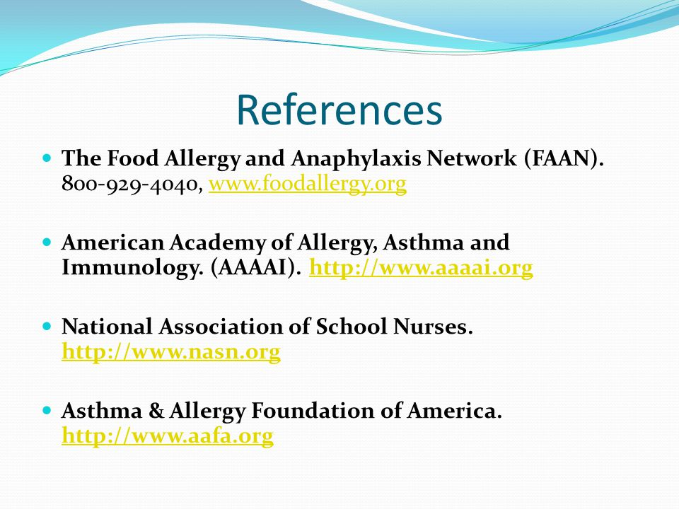 References The Food Allergy and Anaphylaxis Network (FAAN). 800-929-4040, www.foodallergy.org.