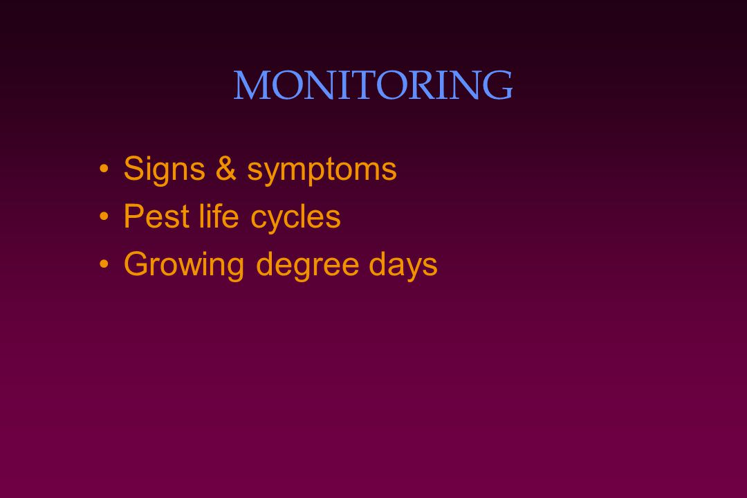 MONITORING Signs & symptoms Pest life cycles Growing degree days