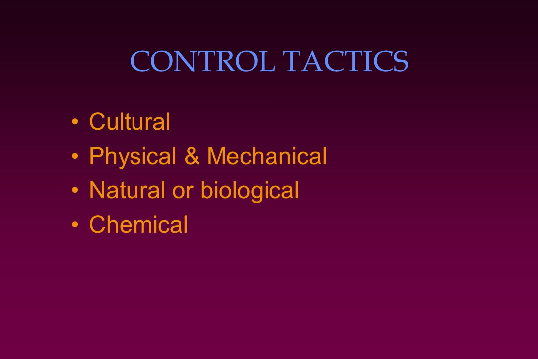 CONTROL TACTICS Cultural Physical & Mechanical Natural or biological