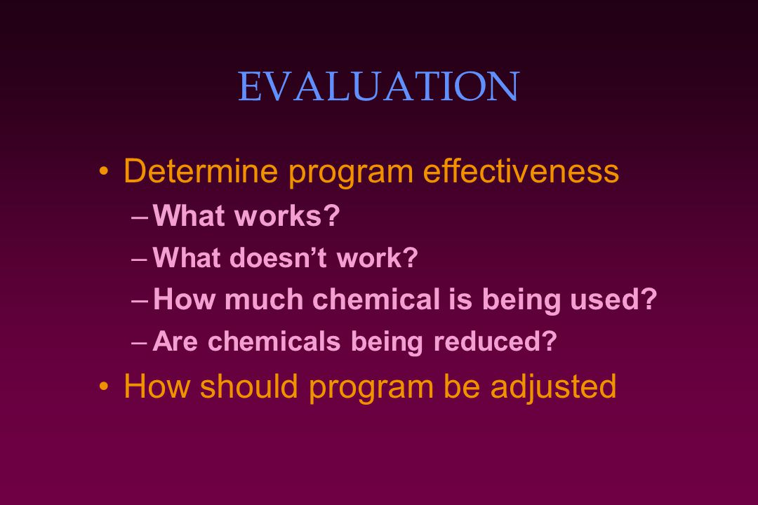 EVALUATION Determine program effectiveness