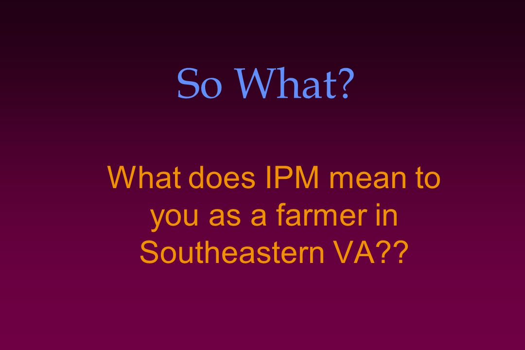 What does IPM mean to you as a farmer in Southeastern VA