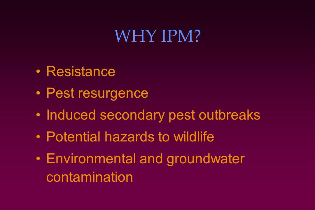 WHY IPM Resistance Pest resurgence Induced secondary pest outbreaks